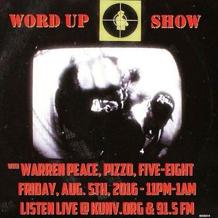 Word Up Show - August 5th, 2016 - Hosted by Warren Peace, Pizzo, Five-Eight