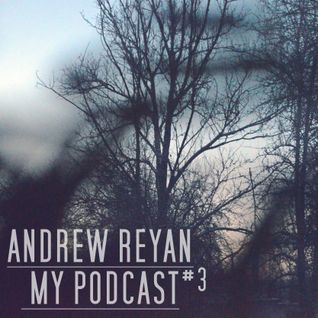 ANDREW REYAN - MY PODCAST #3