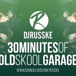 DJRUSSKE - #30MinutesOfOldSkoolGarage(PROMOTIONAL USE ONLY)