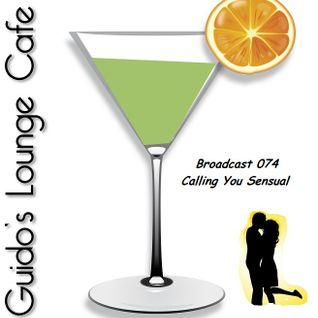 Guido's Lounge Cafe Broadcast 074 Calling You Sensual (20130802)