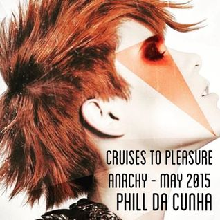 CRUISES TO PLEASURE - ANARCHY - MAY 2015 - PHILL DA CUNHA