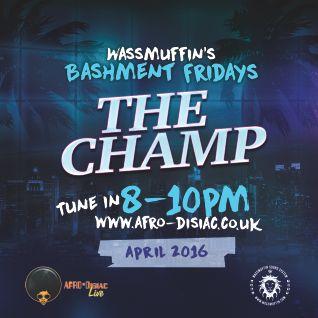 #8 The Champ - April 2016 | Apr 15th (Wassmuffin Bashment Fridays)