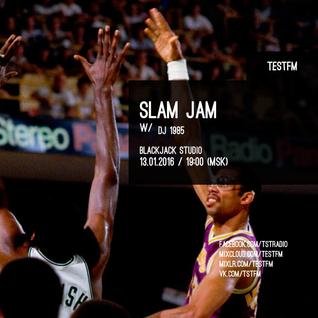Slam Jam w/ DJ 1985 – 13/01/2016
