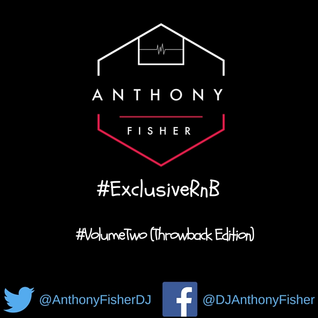 || #ExclusiveRnB #VolumeTwo || **Throwback Edition** || Twitter @AnthonyFisherDJ ||