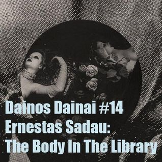 Dainos Dainai #14 Ernestas Sadau: The Body In The Library