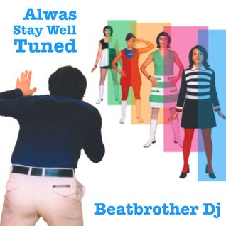 Beatbrother Dj - Always Stay Well Tuned