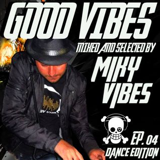 GOOD VIBES Ep. 04 DANCE Edition (Mixed and Selected by MIKY VIBES)