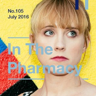 In The Pharmacy #105 - Late July 2016