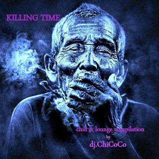 """"" KILLING TIME"""" chill & lounge compilation"