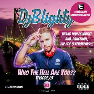 @DJBlighty - #WhoTheHellAreYou Episode.07 (Brand New/Current RnB, Hip Hop, Dancehall & Afrobeats)