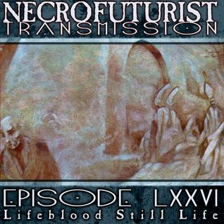 Necrofuturist Transmission #76 - Lifeblood Still Life