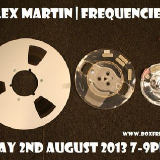 FREQUENCIES 2nd August 2013 with Alex Martin