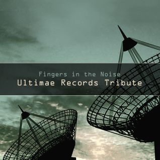 Fingers in the Noise - Ultimae Records Tribute (Podcast)