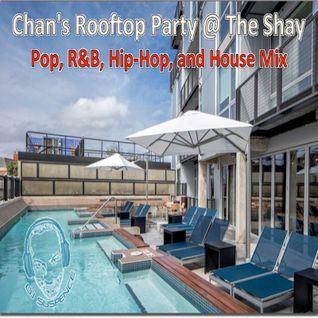 Chan's Rooftop Party @ The Shay - Pop, R&B, Hip-Hop, and Old School Mix