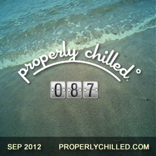 Properly Chilled #87: September 2012 (Dub Tropical on Echo Beach)
