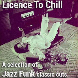 Licence To Chill - A selection of 80's Jazz Funk classic cuts !