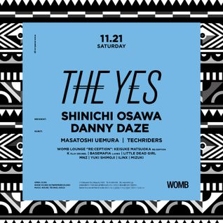"DJ MIX Nov 2015 ""THE YES""  Nov 21st at WOMB SHINICHI OSAWA + DANNY DAZE nad more"