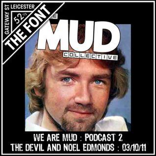 We Are Mud : Podcast 2 : The Devil & Noel Edmunds - 02/10/2011