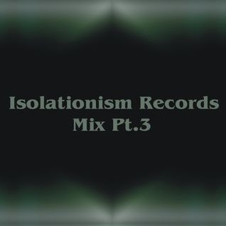 Isolationism Records Mix Pt.3