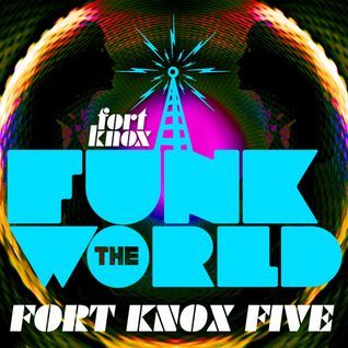 "Fort Knox Five presents ""Funk The World 22"""