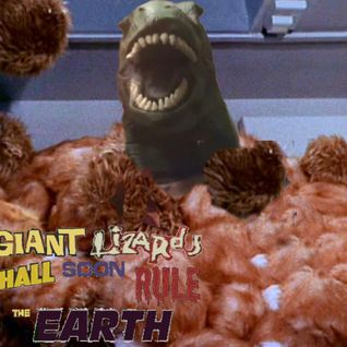 "Giant Lizards shall soon rule the Earth! - Episode 4 - ""The Terror of Tribbles"""