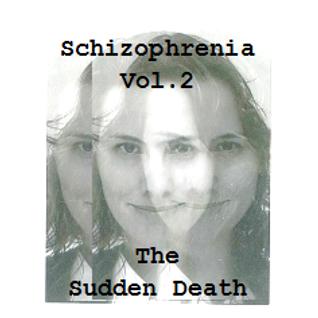 Schizophrenia Vol. 2 - The Sudden Death