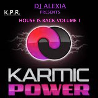 "Dj Alexia Presents: Karmic Power Records   ""House IS Back Volume 1 Classics"""