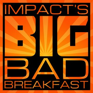 BIG BAD BREAKFAST 04 AUG 2016