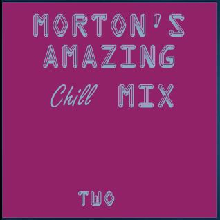 Morton's Chill MIx Two