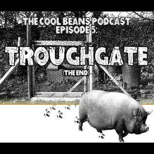 The Cool Beans Podcast - Episode 5: Troughgate (The End)