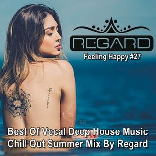 Feeling Happy #27 ★ Best Of Vocal Deep House Music Chill Out ★ Summer Mix By Regard