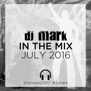 DJ Mark - In The Mix July 2016