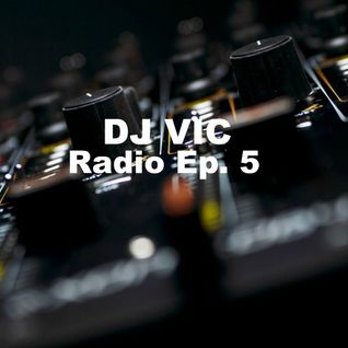 DJ VIC Radio Ep. 5