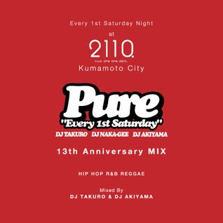 PURE 13th Anniversary Mix Mixed By DJ TAKURO & DJ AKIYAMA