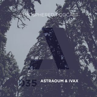Atmosphered podcast 035 by Astraoum & Ivax