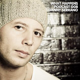 Danny Serrano (ES) - What Happens Podcast 008