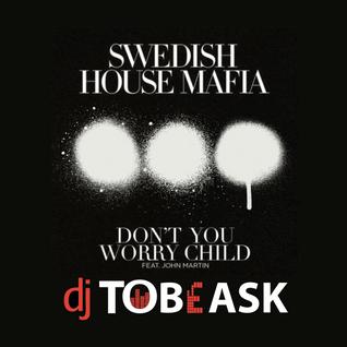 Swedish House Mafia - Don't yu worry child [DJ Tobeask Remix]