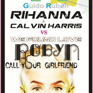 Dj GR Rihanna ft. Calvin Harris/We Found Love Vs Robyn/Call Your Girlfriend