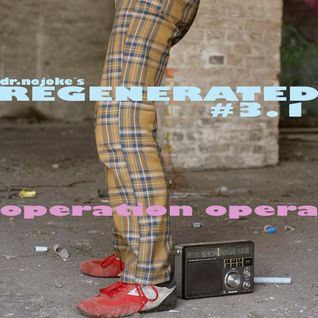 REGENERATED#3.1 / Operation Opera