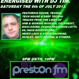 Energised With DJ Tim - 6/7/13/ - 103.2 Preston fm