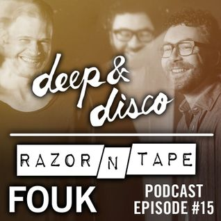 The Deep&Disco / Razor-N-Tape Podcast - Episode #15: Fouk