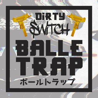 Dirty Switch - Balle Trap (final)