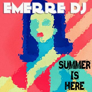 SUMMER IS HERE (EMERRE DJ)