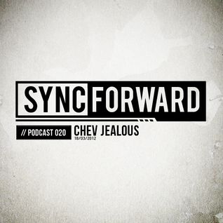 Sync Forward Podcast 020 - Chev Jealous