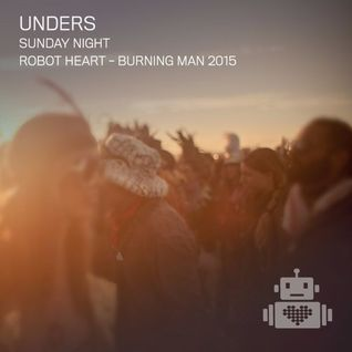 Unders – Robot Heart - Burning Man 2015