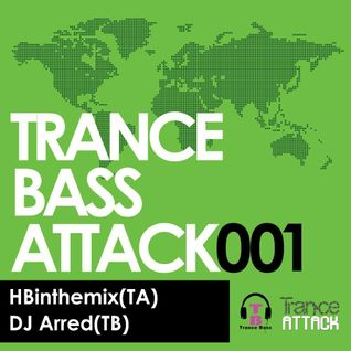 Trance Bass Attack 001 with HBinthemix (TA) & Chris K aka DJ Arred(TB)