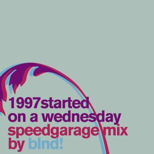 blnd! - 1997 started on a Wednesday - Speed Garage Mix