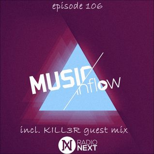 MUSIC INFLOW 106 with Kill3r @ Radio NEXT