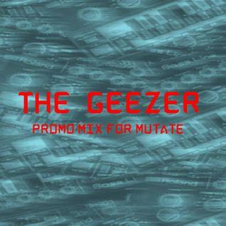 "THE GEEZER ""Promo mini mix for mutate 2016"""