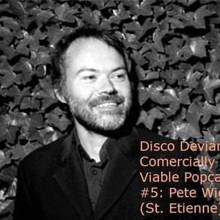 Disco Deviant: Commercially Viable Popcast #5 - Pete Wiggs (St.Etienne)